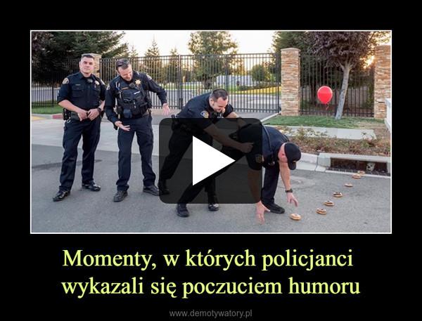 Momenty, w których policjanci wykazali się poczuciem humoru –