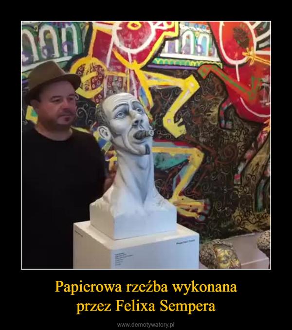 Papierowa rzeźba wykonanaprzez Felixa Sempera –