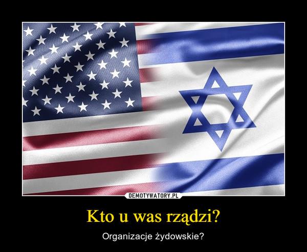 Kto u was rządzi? – Organizacje żydowskie?