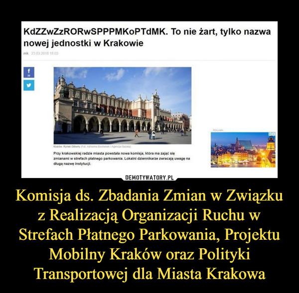 Komisja ds. Zbadania Zmian w Związku z Realizacją Organizacji Ruchu w Strefach Płatnego Parkowania, Projektu Mobilny Kraków oraz Polityki Transportowej dla Miasta Krakowa –