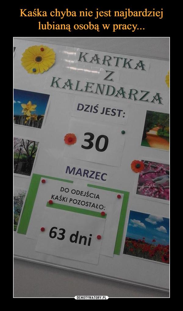 –  KARTKA Z KALENDARZADZIŚ JEST 30 MARZECDO ODEJŚCIE KAŚKI ZOSTAŁO 63 DNI