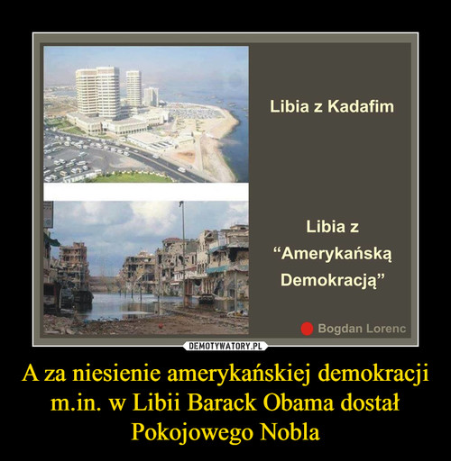 A za niesienie amerykańskiej demokracji m.in. w Libii Barack Obama dostał Pokojowego Nobla