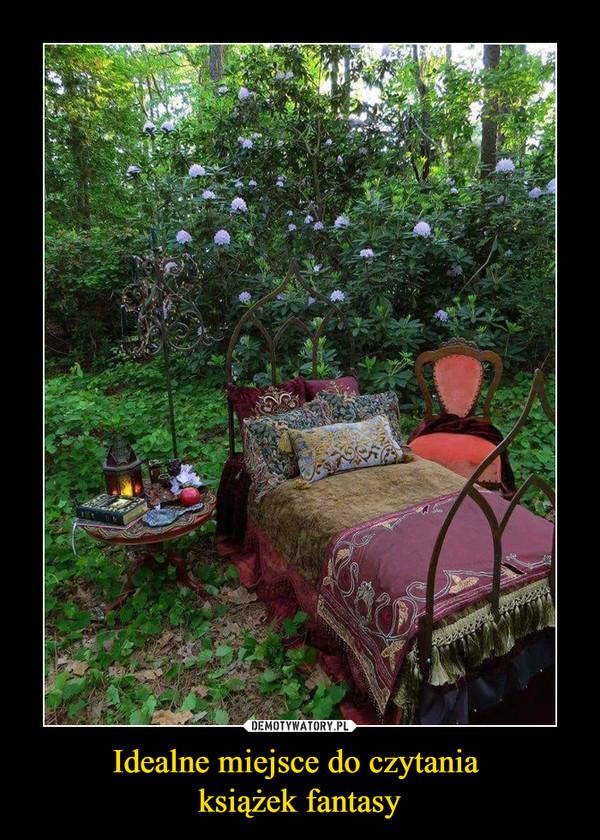 Idealne miejsce do czytania książek fantasy –
