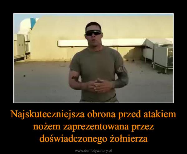 Najskuteczniejsza obrona przed atakiem nożem zaprezentowana przez doświadczonego żołnierza –