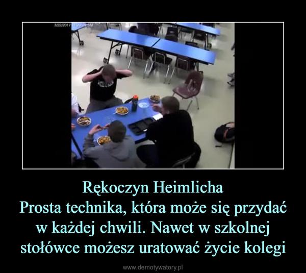 Rękoczyn HeimlichaProsta technika, która może się przydać w każdej chwili. Nawet w szkolnej stołówce możesz uratować życie kolegi –