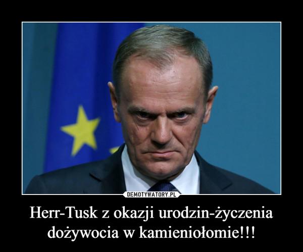 Herr-Tusk z okazji urodzin-życzenia dożywocia w kamieniołomie!!! –