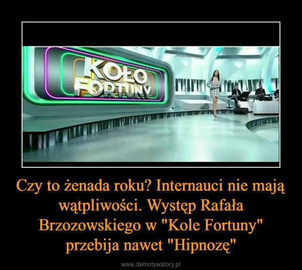 """Czy to żenada roku? Internauci nie mają wątpliwości. Występ Rafała Brzozowskiego w """"Kole Fortuny"""" przebija nawet """"Hipnozę"""" –"""