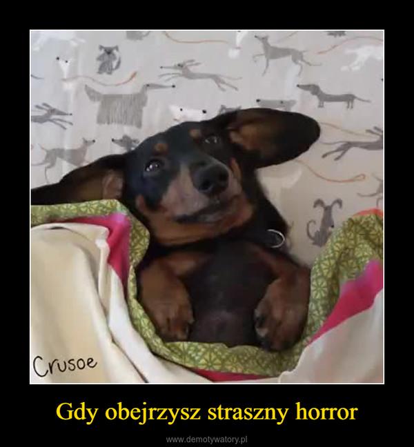 Gdy obejrzysz straszny horror –