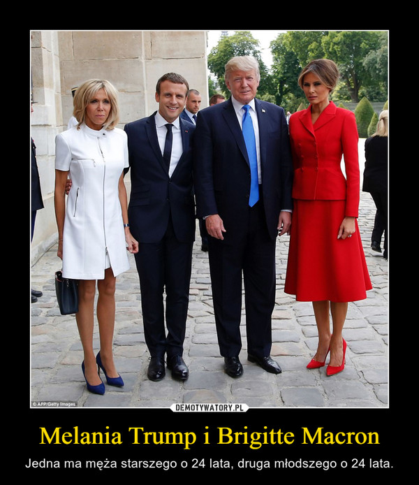 Melania Trump i Brigitte Macron – Jedna ma męża starszego o 24 lata, druga młodszego o 24 lata.