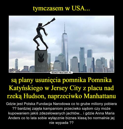 tymczasem w USA... są plany usunięcia pomnika Pomnika Katyńskiego w Jersey City z placu nad rzeką Hudson, naprzeciwko Manhattanu