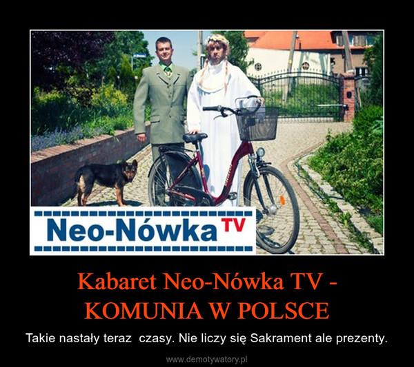 Kabaret Neo-Nówka TV - KOMUNIA W POLSCE – Takie nastały teraz  czasy. Nie liczy się Sakrament ale prezenty.