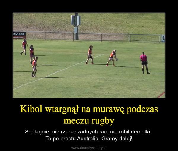 Kibol wtargnął na murawę podczas meczu rugby – Spokojnie, nie rzucał żadnych rac, nie robił demolki. To po prostu Australia. Gramy dalej!