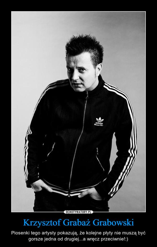 Krzysztof Grabaż Grabowski – Piosenki tego artysty pokazują, że kolejne płyty nie muszą być gorsze jedna od drugiej...a wręcz przeciwnie!:)