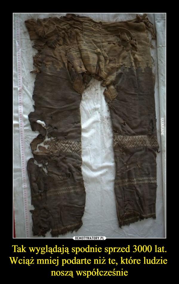 Tak wyglądają spodnie sprzed 3000 lat. Wciąż mniej podarte niż te, które ludzie noszą współcześnie –