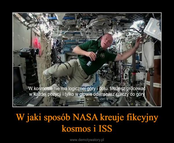 W jaki sposób NASA kreuje fikcyjny kosmos i ISS –