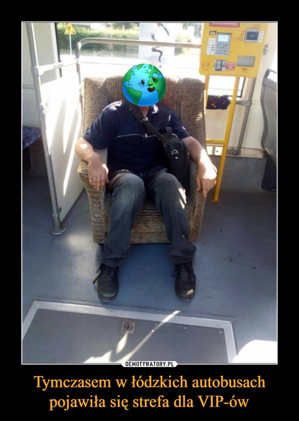 Tymczasem w łódzkich autobusach pojawiła się strefa dla VIP-ów –