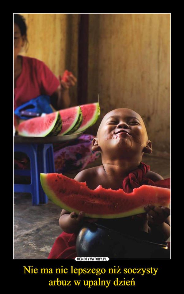 Nie ma nic lepszego niż soczysty arbuz w upalny dzień –
