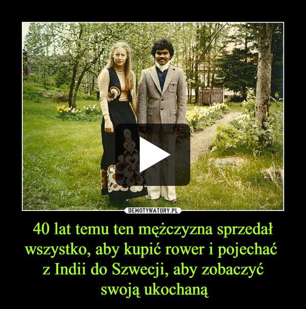 40 lat temu ten mężczyzna sprzedał wszystko, aby kupić rower i pojechać z Indii do Szwecji, aby zobaczyć swoją ukochaną –
