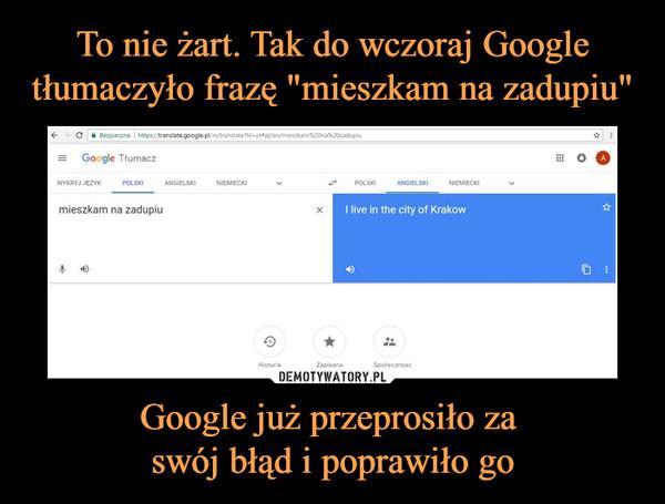 Google już przeprosiło za swój błąd i poprawiło go –  mieszkam na zadupiu I live in the city of Krakow