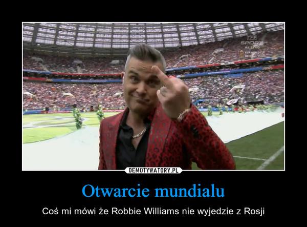 Otwarcie mundialu – Coś mi mówi że Robbie Williams nie wyjedzie z Rosji