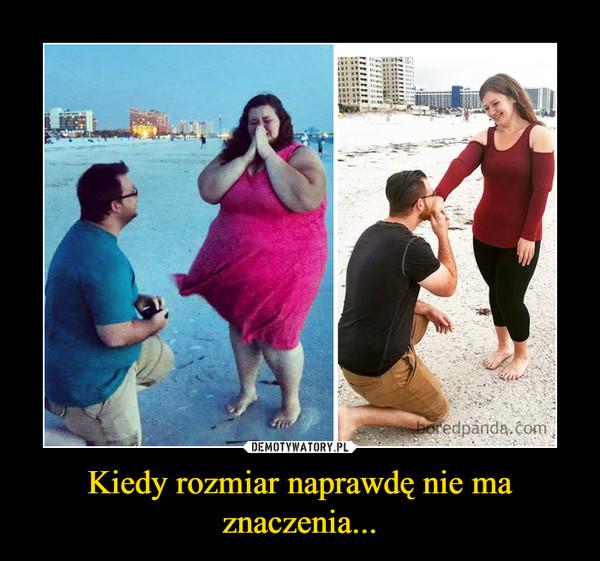 Kiedy rozmiar naprawdę nie ma znaczenia... –