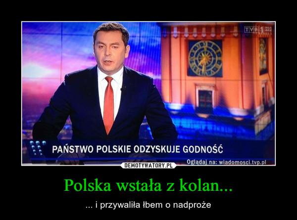 Polska wstała z kolan... – ... i przywaliła łbem o nadproże
