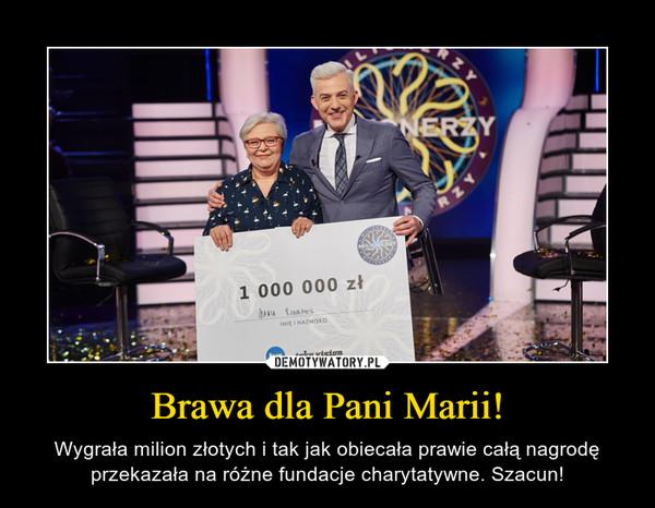 Brawa dla Pani Marii! – Wygrała milion złotych i tak jak obiecała prawie całą nagrodę przekazała na różne fundacje charytatywne. Szacun!
