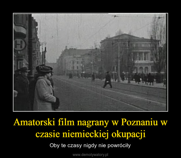 Amatorski film nagrany w Poznaniu w czasie niemieckiej okupacji – Oby te czasy nigdy nie powróciły