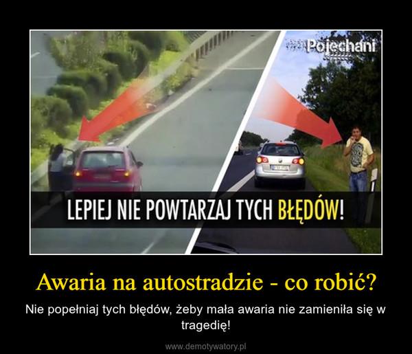 Awaria na autostradzie - co robić? – Nie popełniaj tych błędów, żeby mała awaria nie zamieniła się w tragedię!
