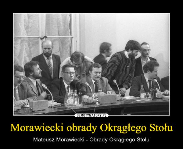 Morawiecki obrady Okrągłego Stołu – Mateusz Morawiecki - Obrady Okrągłego Stołu