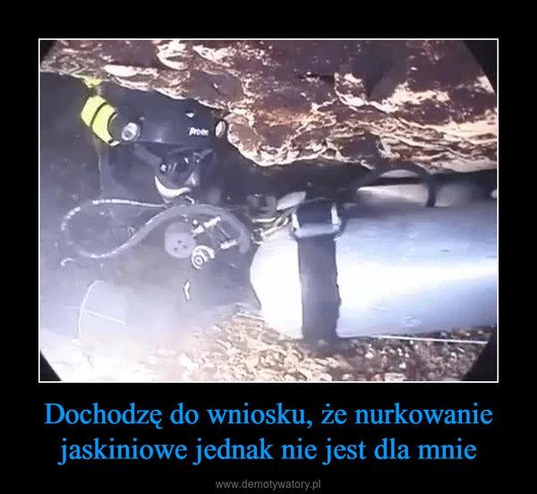 Dochodzę do wniosku, że nurkowanie jaskiniowe jednak nie jest dla mnie –