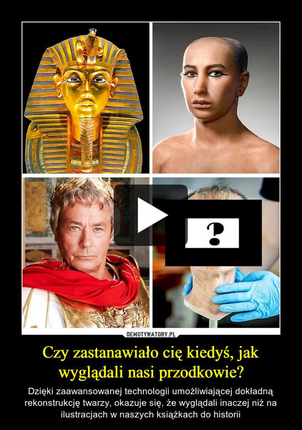 Czy zastanawiało cię kiedyś, jak wyglądali nasi przodkowie? – Dzięki zaawansowanej technologii umożliwiającej dokładną rekonstrukcję twarzy, okazuje się, że wyglądali inaczej niż na ilustracjach w naszych książkach do historii