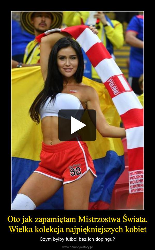 Oto jak zapamiętam Mistrzostwa Świata. Wielka kolekcja najpiękniejszych kobiet – Czym byłby futbol bez ich dopingu?