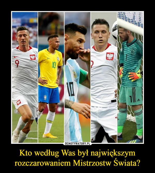 Kto według Was był największym rozczarowaniem Mistrzostw Świata? –