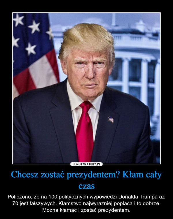 Chcesz zostać prezydentem? Kłam cały czas – Policzono, że na 100 politycznych wypowiedzi Donalda Trumpa aż 70 jest fałszywych. Kłamstwo najwyraźniej popłaca i to dobrze. Można kłamac i zostać prezydentem.