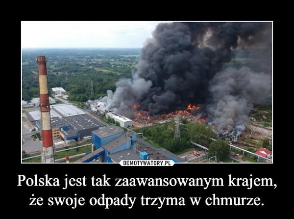Polska jest tak zaawansowanym krajem, że swoje odpady trzyma w chmurze. –