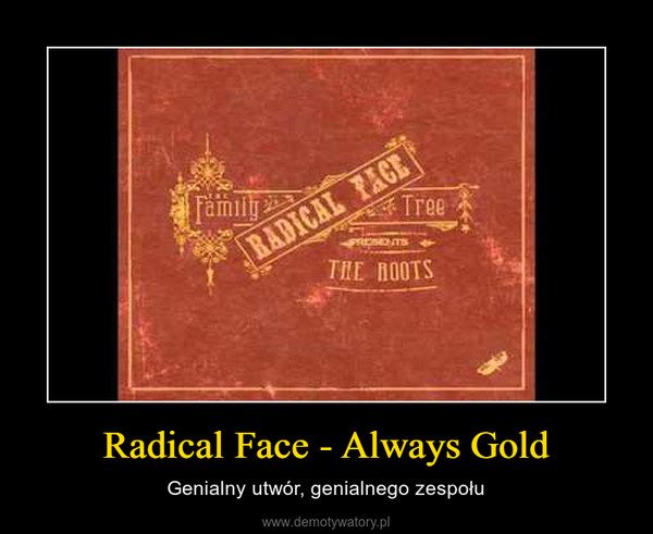 Radical Face - Always Gold – Genialny utwór, genialnego zespołu