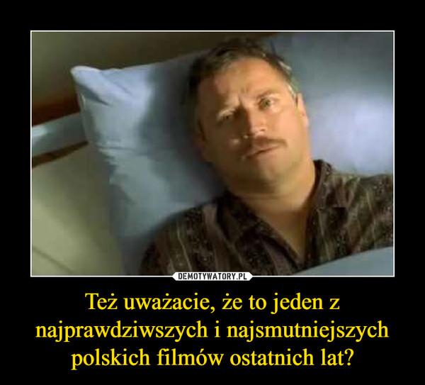 Też uważacie, że to jeden z najprawdziwszych i najsmutniejszych polskich filmów ostatnich lat? –