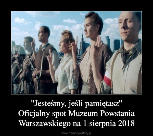 """""""Jesteśmy, jeśli pamiętasz""""Oficjalny spot Muzeum PowstaniaWarszawskiego na 1 sierpnia 2018 –"""