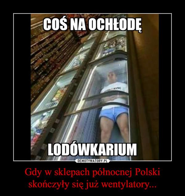 Gdy w sklepach północnej Polski skończyły się już wentylatory... –