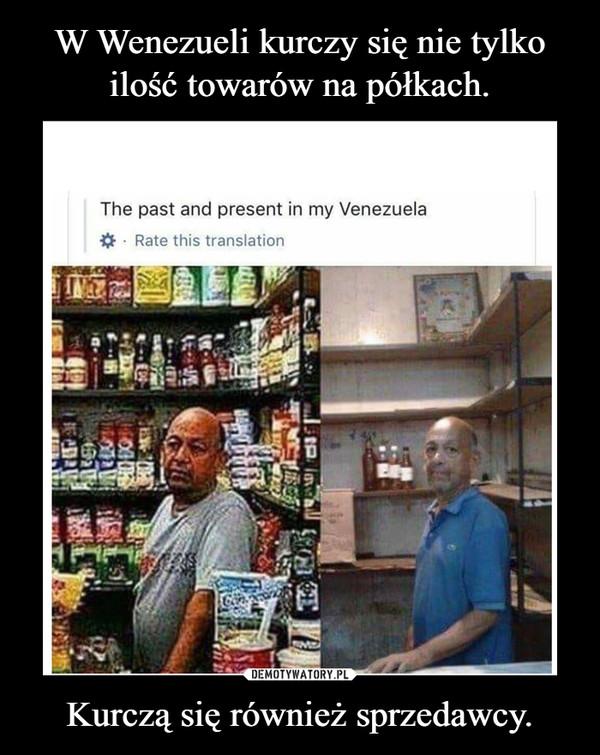 Kurczą się również sprzedawcy. –