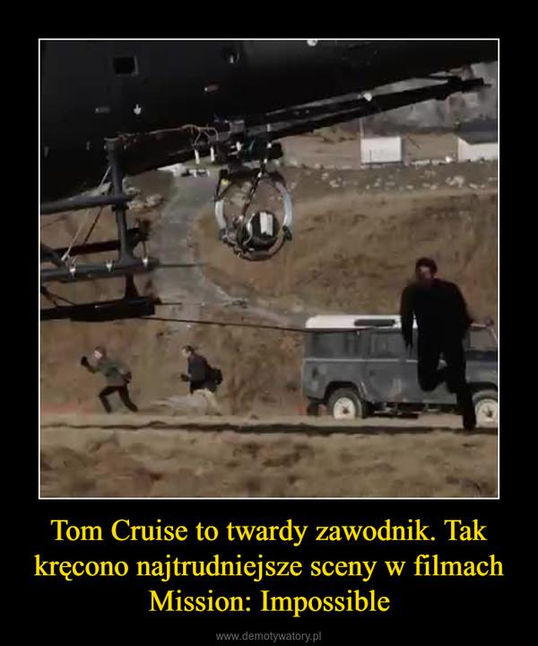 Tom Cruise to twardy zawodnik. Tak kręcono najtrudniejsze sceny w filmach Mission: Impossible –
