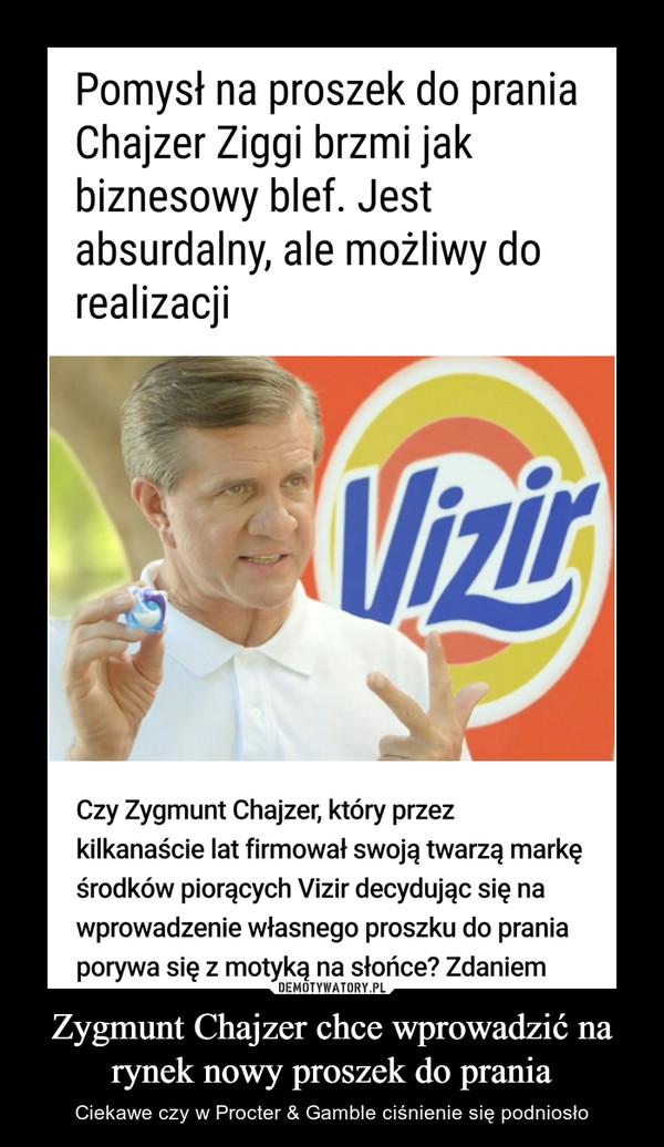 Zygmunt Chajzer chce wprowadzić na rynek nowy proszek do prania – Ciekawe czy w Procter & Gamble ciśnienie się podniosło