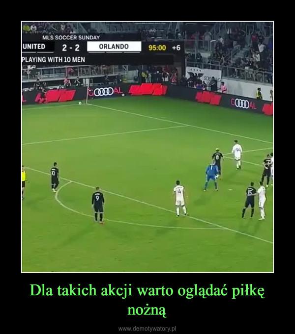 Dla takich akcji warto oglądać piłkę nożną –