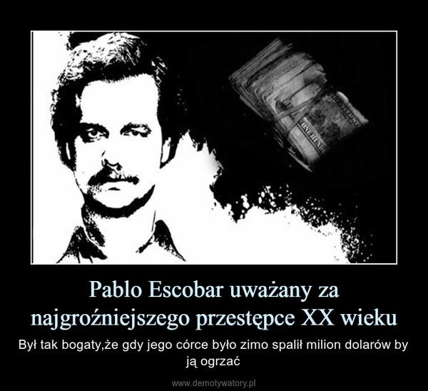 Pablo Escobar uważany za najgroźniejszego przestępce XX wieku – Był tak bogaty,że gdy jego córce było zimo spalił milion dolarów by ją ogrzać