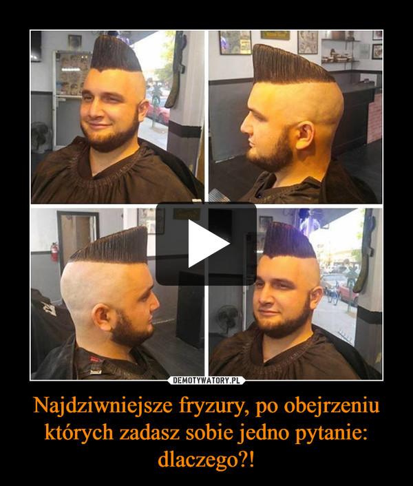 Najdziwniejsze fryzury, po obejrzeniu których zadasz sobie jedno pytanie: dlaczego?! –