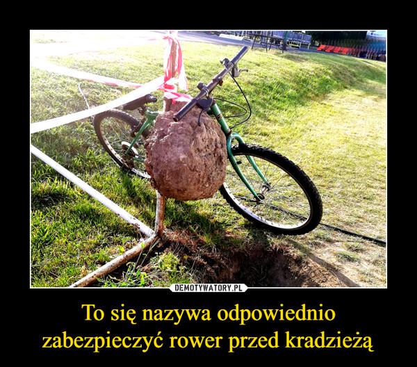 To się nazywa odpowiednio zabezpieczyć rower przed kradzieżą –