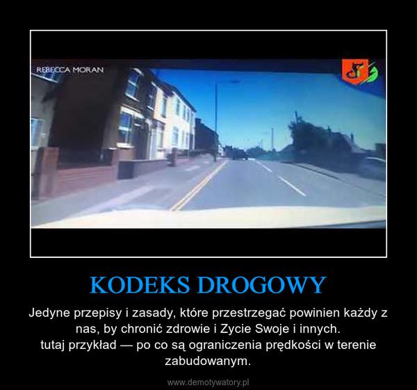 KODEKS DROGOWY – Jedyne przepisy i zasady, które przestrzegać powinien każdy z nas, by chronić zdrowie i Zycie Swoje i innych.tutaj przykład — po co są ograniczenia prędkości w terenie zabudowanym.