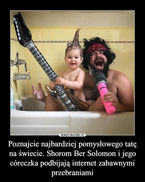 Poznajcie najbardziej pomysłowego tatę na świecie. Shorom Ber Solomon i jego córeczka podbijają internet zabawnymi przebraniami
