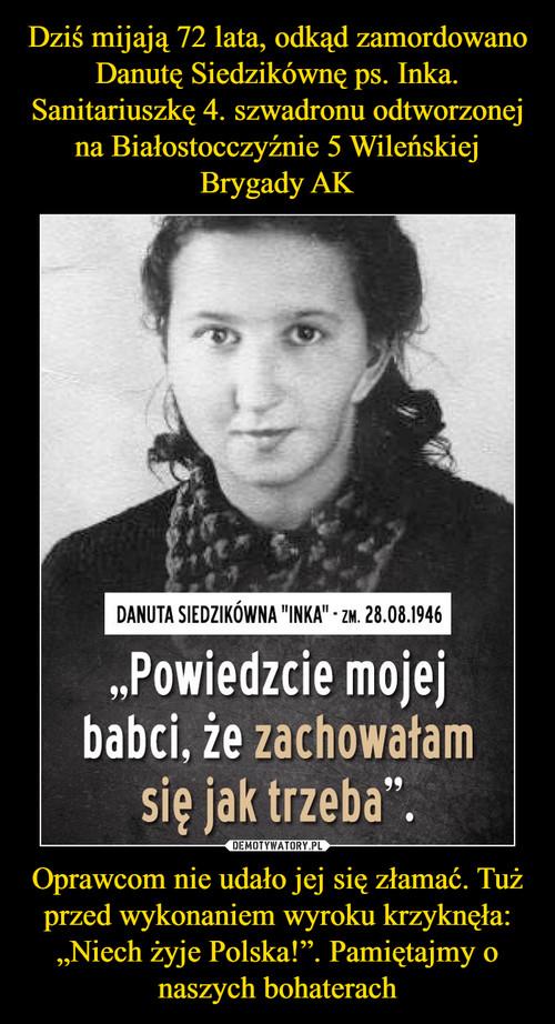 """Dziś mijają 72 lata, odkąd zamordowano Danutę Siedzikównę ps. Inka. Sanitariuszkę 4. szwadronu odtworzonej na Białostocczyźnie 5 Wileńskiej Brygady AK Oprawcom nie udało jej się złamać. Tuż przed wykonaniem wyroku krzyknęła: """"Niech żyje Polska!"""". Pamiętajmy o naszych bohaterach"""